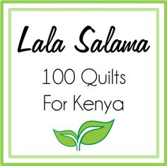 Lala Salama - 100 Quilts For Kenya A quilt drive to provide lovingly handmade quilts for a brand new pediatric ward in Kijabe, Kenya.