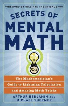 These simple math secrets and tricks will forever change how you look at the world of numbers. Secrets of Mental Math will have you thinking like a math genius in no time. Get ready to amaze your frie