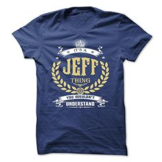 Awesome Tee JEFF . its a JEFF Thing You Wouldnt Understand  - T Shirt, Hoodie, Hoodies, Year,Name, Birthday T-Shirts