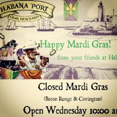 Happy Mardi Gras from your friends at Habana Port Cigar Merchants. We are closed today but will reopen tomorrow at 10 am.