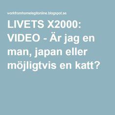 LIVETS X2000: VIDEO - Är jag en man, japan eller möjligtvis en katt?
