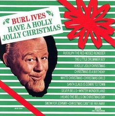 Have a Holly Jolly Christmas is a compilation of holiday songs performed by Burl Ives. The award-winning actor performed the definitive version of the title track, thus forever cementing his place in