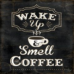Wake up and smell the Coffee Print by Jennifer Pugh at Art.com