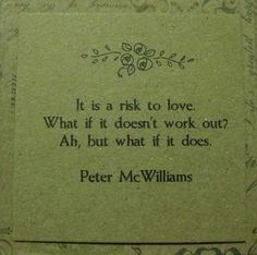 It is a risk to love..