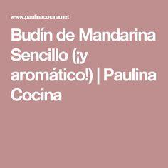 Budín de Mandarina Sencillo (¡y aromático!) | Paulina Cocina
