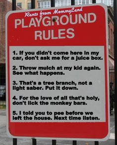 """I agree with all the rules except for My mom always taught me.""""If u don't have enough food to share w/ everyone that is there, you do not eat it in front of them. That shit is just plain rude."""" Words of wisdom from my Moms. She rocks. Playground Rules, Playground Safety, Norman Rockwell Paintings, Backyard For Kids, Happy Thoughts, Just For Laughs, Super Funny, Parenting Advice, The Ordinary"""