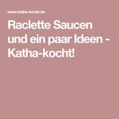Raclette Saucen und ein paar Ideen - Katha-kocht!