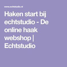 Haken start bij echtstudio - De online haak webshop | Echtstudio