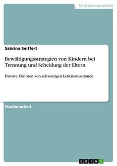 Download free BewÃltigungsstrategien von Kindern bei Trennung und Scheidung der Eltern: Positive Faktoren von schwierigen Lebenssituationen (German Edition) pdf