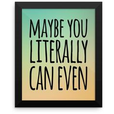 Maybe You Literally Can Even Framed art ❤ liked on Polyvore featuring home, home decor, wall art, inspirational framed wall art, framed wall art, inspirational home decor, inspirational wall art and motivational wall art