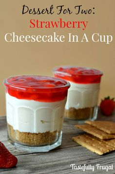 Dessert For Two: Strawberry Cheesecake In A Cup {No Bake}