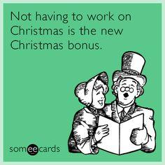 Not having to work on Christmas is the new Christmas bonus                                                                                                                                                     More