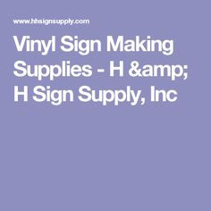 Vinyl Sign Making Supplies - H & H Sign Supply, Inc