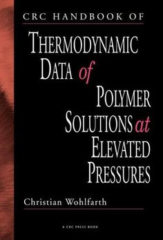 CRC Handbook of Thermodynamic Data of Polymer Solutions at Elevated Pressures; Christian Wohlfarth; Hardback