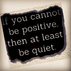 Be positive and stop with the negative :) #quote#saying#positive