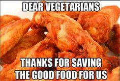 Dump A Day Funny Pictures Of The Day - 121 Pics. Dear vegetarians, thanks for saving the good food for us! Chicken wings