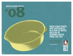 Water-Saving Device #8: Wash your fruits and vegetables in a pan of water instead of running water from the tap. For more water-saving tips visit wateruseitwisely.com