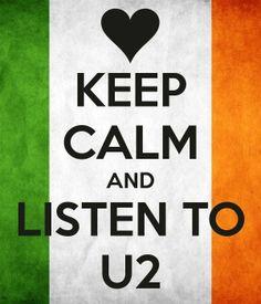 keep calm and listen to U2!