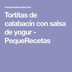 Tortitas de calabacín con salsa de yogur - PequeRecetas Food, Sauces, Vegetables, Cooking Recipes, Food Cakes, Kitchens, Eten, Meals, Diet