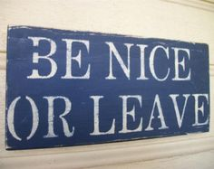 Navy Blue Sign Black Be Nice Or Leave Distressed  Rustic Primitive Wood Funny Sign