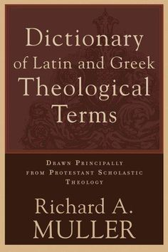 A dictionary of Latin and Greek terms that often appear in theological works.