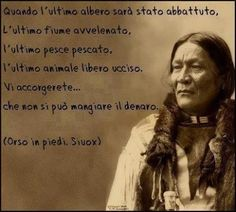 "Orso in Piedi, capo Sioux: ""Quando. Verona, Dances With Wolves, Funny Test, Quotes Thoughts, Indian Quotes, Native American Quotes, Reality Check, Mo S, Dalai Lama"