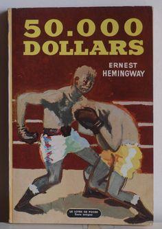 https://flic.kr/p/8bhbuz   Ernest Hemingway: 50.000 dollars   Ernest Hemingway: 50.000 dollars  Le livre de poche, Paris,  n°333 couverture: Lucien Fontanarosa (thanks to swallace!)