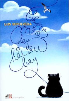 """Luis Sepúlveda - """"Chuyện Con Mèo Dạy Hải Âu Bay""""  (""""Historia de una gaviota y del gato que le enseñó a volar"""")"""