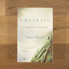 Unafraid: Trusting God in an Unsafe World by Susie Davis