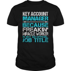 Key Account Manager Because Freaking Miracle Worker Isn't An Official Job Title T Shirt, Hoodie Key Account Manager