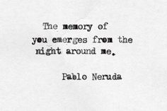 ☪ The memory of you emerges from the night around me. | Pablo Neruda