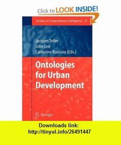 Ontologies for Urban Development (Studies in Computational Intelligence) (9783642091148) Jacques Teller, John R. Lee, Catherine Roussey , ISBN-10: 3642091148  , ISBN-13: 978-3642091148 ,  , tutorials , pdf , ebook , torrent , downloads , rapidshare , filesonic , hotfile , megaupload , fileserve
