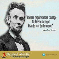 """Watch the video: http://www.beyondmorale.com/leadership-quotes-with-purpose/  """"It often requires more courage to dare to do right than to fear to do wrong."""" -Abraham Lincoln #leadership #cx 