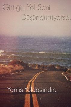 Gittiğin yol seni düşündürüyorsa, yanlış yoldasındır. #Aşk #Sevgi
