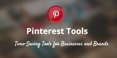 Pinterest tools for businesses and marketers
