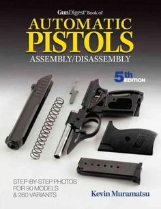 Avoid turning your handgun into a brown-bag special with Gun Digest Book of Automatic Pistols Assembly/Disassembly 5th Edition ! Gun Digest Book of Automatic Pistols Assembly/Disassembly is the indisp