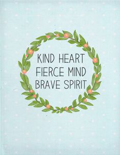Kind Heart ~ Fierce Mind ~ Brave Spirit - Heart/mind are one. Kindness is fierce and brave! The Words, Cool Words, Great Quotes, Quotes To Live By, Inspirational Quotes, Be Brave Quotes, Motivational Quotes, Words Quotes, Me Quotes