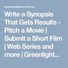 Write a Synopsis That Gets Results - Pitch a Movie   Submit a Short Film   Web Series and more   Greenlightmymovie