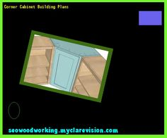 Corner Cabinet Building Plans 110230 - Woodworking Plans and Projects!