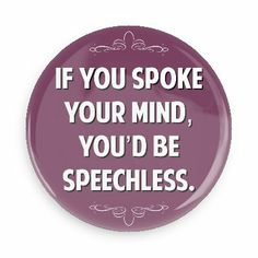 Funny Buttons - Custom Buttons - Promotional Badges - Witty Insults Pins - Wacky Buttons - If you spoke your mind, you'd be speechless