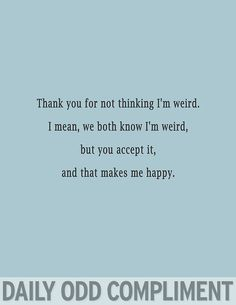 My favourites from Daily Odd Compliments. - Imgur. This goes out to all my bff's out there.