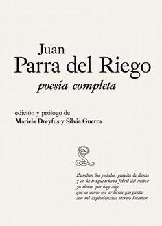 Poesía completa / Juan Parra del Riego ; edición y prólogo de Mariela Dreyfus y Silvia Guerra