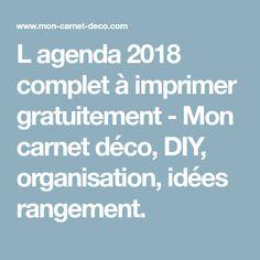 L agenda 2018 complet à imprimer gratuitement - Mon carnet déco, DIY, organisation, idées rangement.