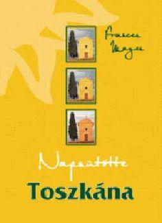 Frances Mayes: Napsütötte Toszkána   bookline Book Lists, France, Books, Decor, Libros, Decoration, Book, Decorating, Reading Lists