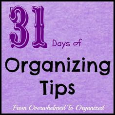 From Overwhelmed to Organized: 31 Days of Organizing Tips (Introduction)