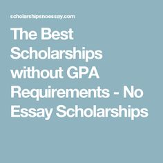 Scholarships with no essay requirement