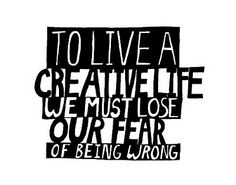 To Live a #Creative Life, we must lose our fear of being wrong. | #quotes #inspiration | Six Pony Hitch