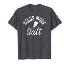 Needs More Salt T-Shirt for Salt Lovers Salty Food Salt Shaker Tshirt Man Clothes, Branded T Shirts, Funny Tshirts, Fashion Brands, Salt, Lovers, Amazon, Mens Tops, Food