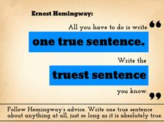 """""""All you have to write is one true sentence..."""""""