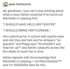I actually want him to find out about ladybug first, because then he will start drooling over Marinette, and since she loves him, the reveal will happen and they will become a couple!<<< what's the likelihood of this tho really Ladybug Comics, Miraclous Ladybug, Ladybugs, When Things Go Wrong, Miraculous Ladybug Memes, Fandoms, Pokemon, Kids Shows, The Villain
